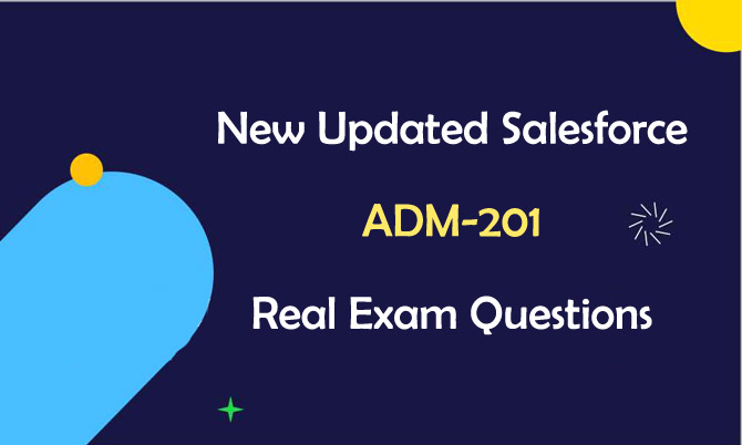 New Updated Salesforce ADM-201 Real Exam Questions