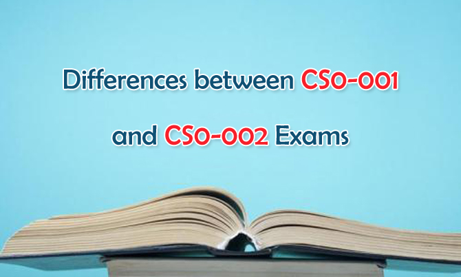 Differences between CompTIA CySA+ CS0-001 and CS0-002 Exams