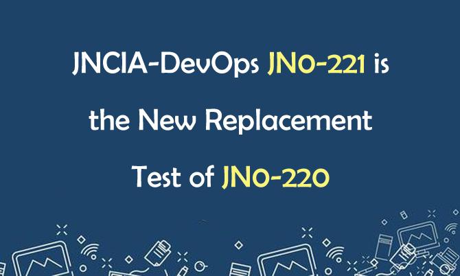 JNCIA-DevOps JN0-221 is the New Replacement Test of JN0-220