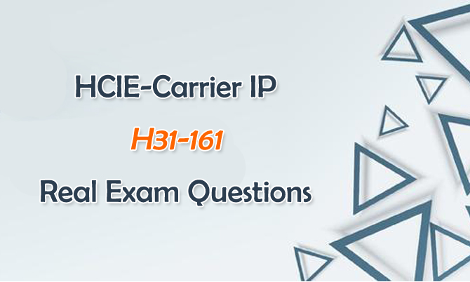 HCIE-Carrier IP H31-161 Real Exam Questions