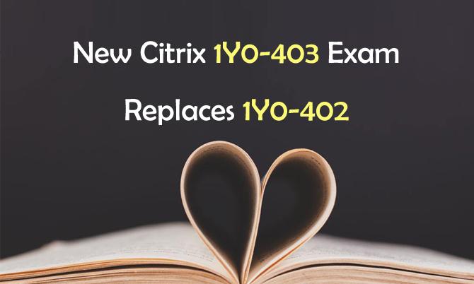 New Citrix 1Y0-403 Exam Replaces 1Y0-402