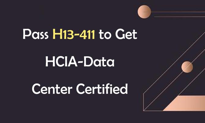 Pass H13-411 to Get HCIA-Data Center Certified