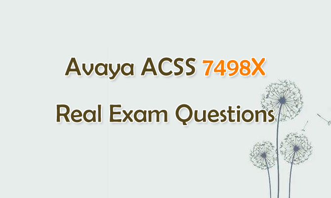 Avaya ACSS 7498X Real Exam Questions