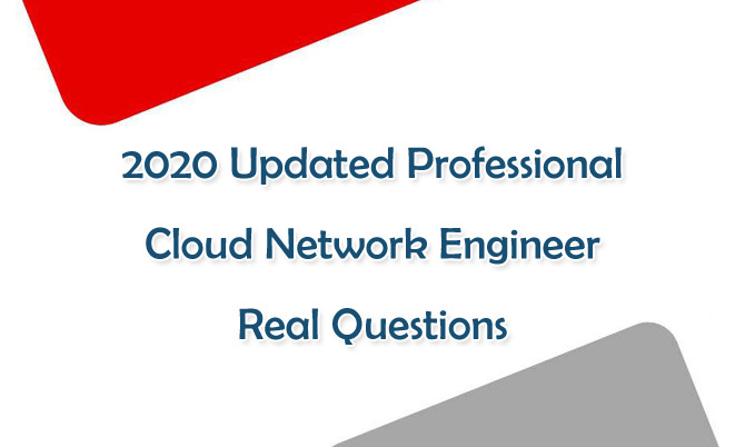 2020 Updated Professional Cloud Network Engineer Real Questions