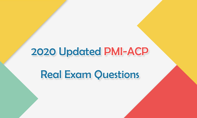 2020 Updated PMI-ACP Real Exam Questions