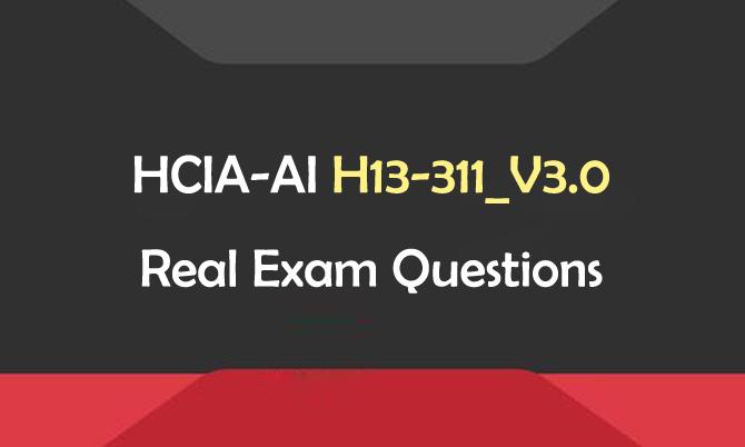 HCIA-AI H13-311_V3.0 Real Exam Questions