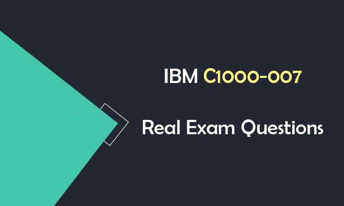 IBM C1000-007 Real Exam Questions