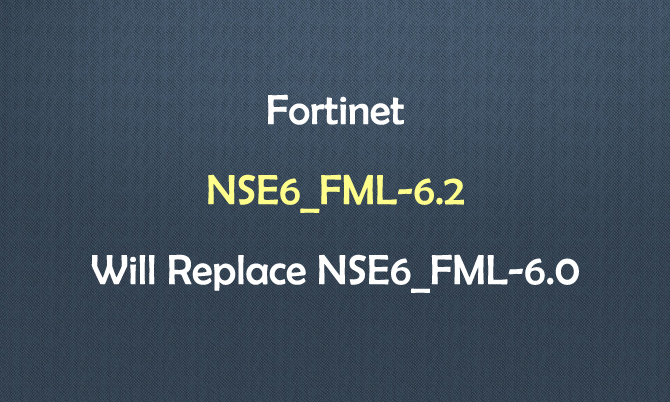 Fortinet NSE6_FML-6.2 will Replace NSE6_FML-6.0