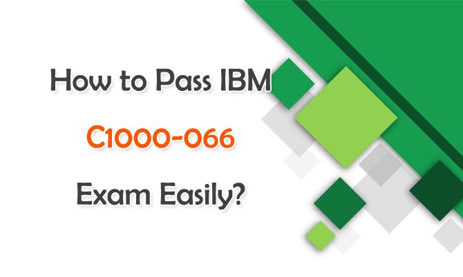 How to Pass IBM C1000-066 Exam Easily?