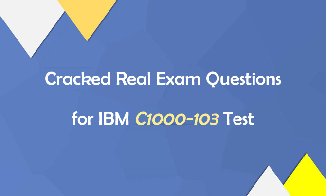 Cracked Real Exam Questions for IBM C1000-103 Test
