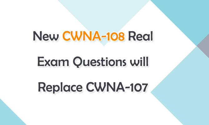 New CWNA-108 Real Exam Questions will Replace CWNA-107
