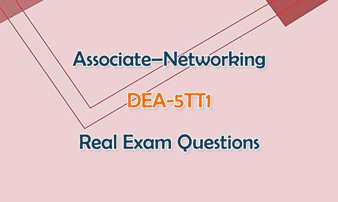Associate-Networking DEA-5TT1 Real Exam Questions