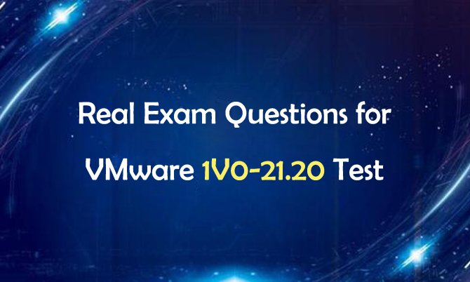 Real Exam Questions for VMware 1V0-21.20 Test