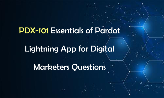 PDX-101 Essectials of Pardot Lighting App for Digital Marketers Questions