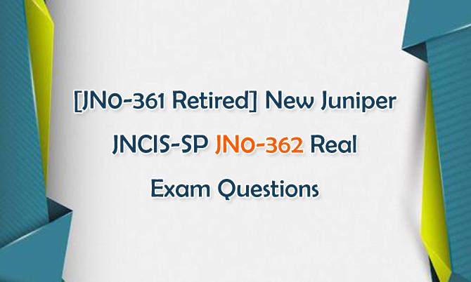 [JN0-361 Retired] New Juniper JNCIS-SP JN0-362 Real Exam Questions