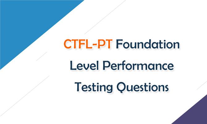 CTFL-PT Foundation Level Performance Testing Questions