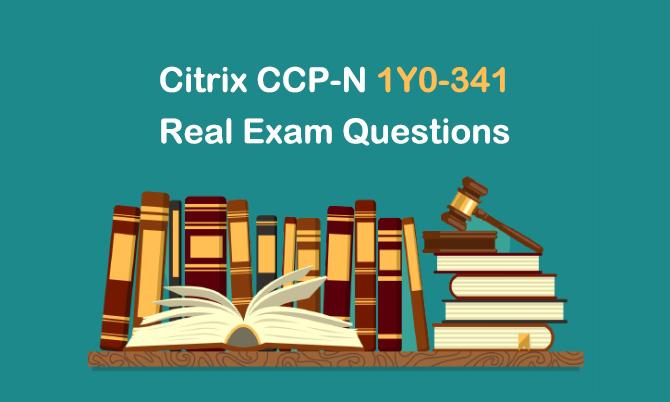 Citrix CCP-N 1Y0-341 Real Exam Questions