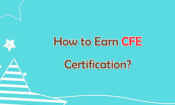 How to Earn CFE Certification?