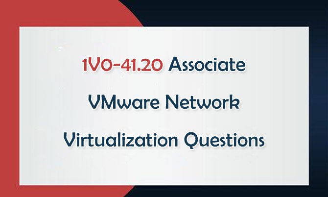 1V0-41.20 Associate VMware Network Virtualization Questions