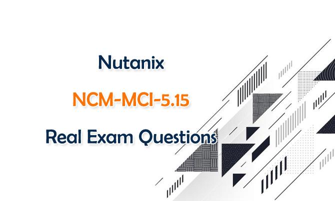Nutanix NCM-MCI-5.15 Real Exam Questions