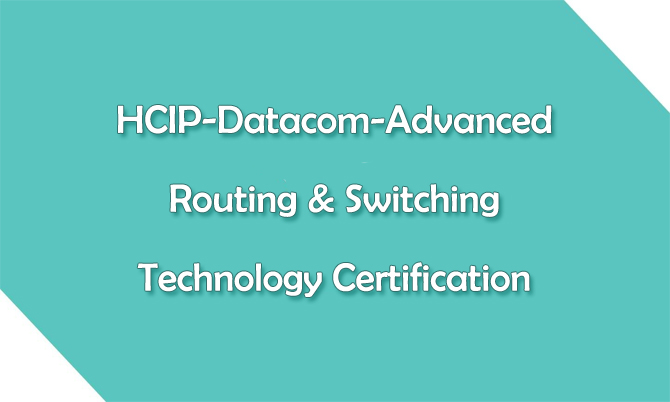 HCIP-Datacom-Advanced Routing & Switching Technology Certification