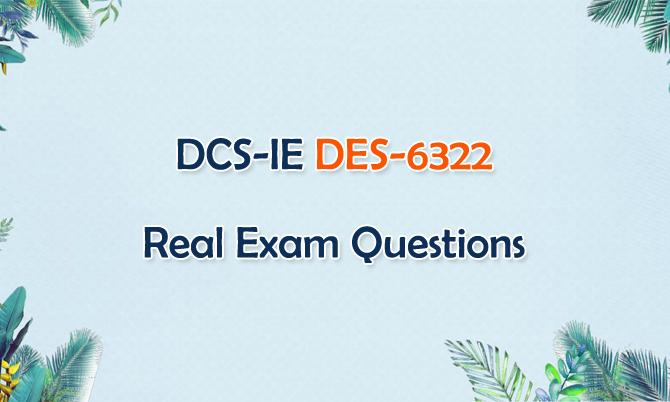DCS-IE DES-6322 Real Exam Questions