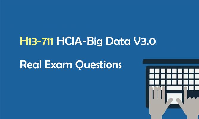 H13-711 HCIA-Big Data V3.0 Real Exam Questions