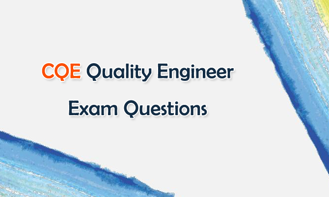 CQE Quality Engineer Exam Questions