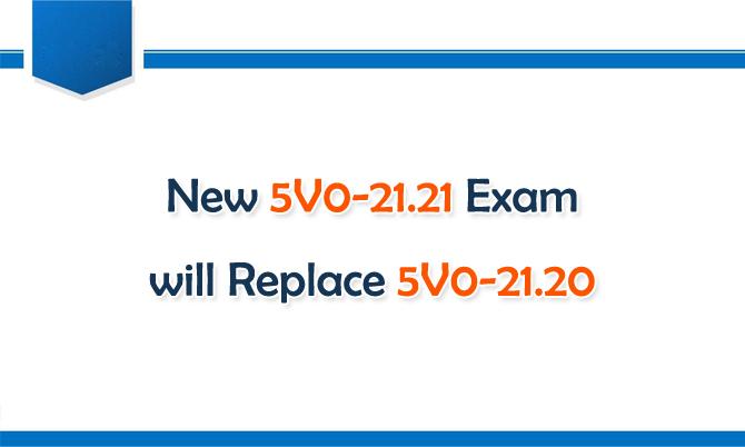 New 5V0-21.21 Exam will Replace 5V0-21.20