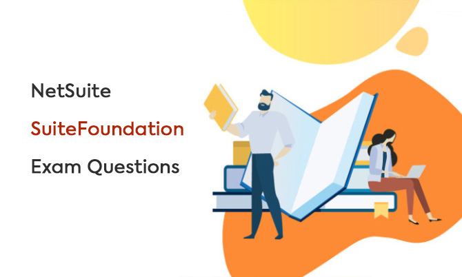 NetSuite SuiteFoundation Exam Questions