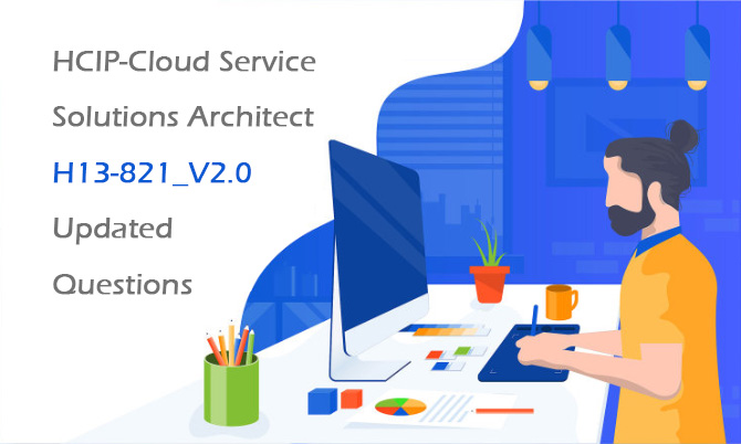 HCIP-Cloud Service Solutions Architect H13-821_V2.0 Updated Questions