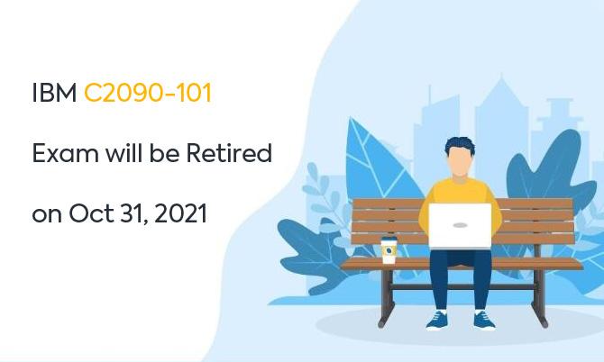 IBM C2090-101 Exam will be Retired on Oct 31, 2021