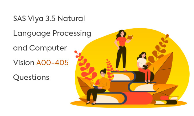 SAS Viya 3.5 Natural Language Processing and Computer Vision A00-405 Questions