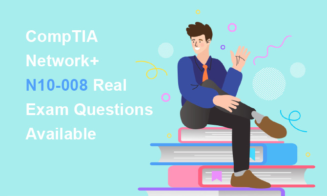 CompTIA Network+ N10-008 Real Exam Questions Available