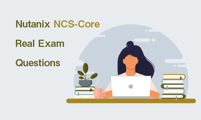 Nutanix NCS-Core Real Exam Questions
