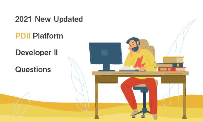2021 New Updated PDII Platform Developer II Questions