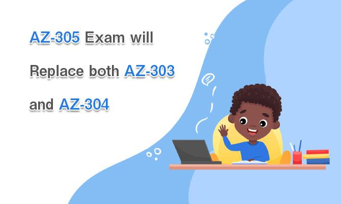 AZ-305 Exam will Replace both AZ-303 and AZ-304